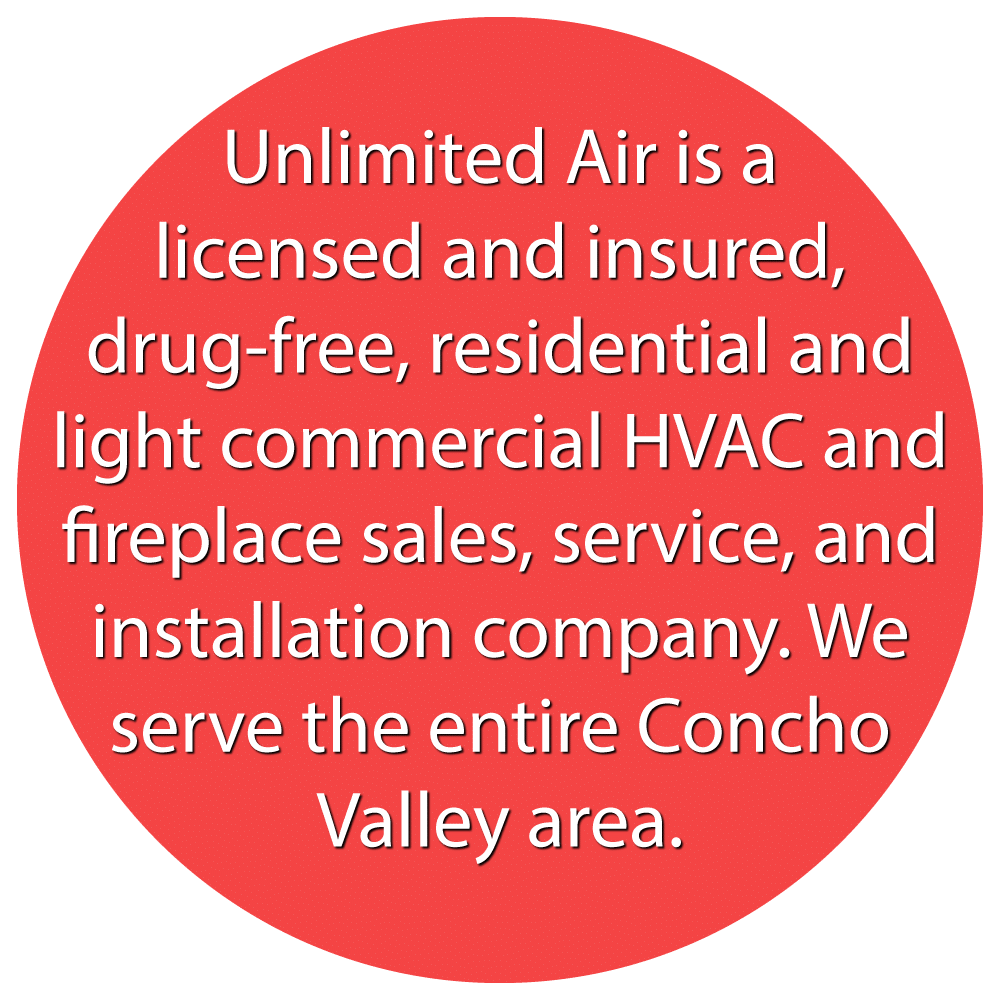 Unlimited Air is a licensed and insured, drug-free, residential and light commercial HVAC and fireplace sales, service, and installation company. We serve the entire Concho Valley area.
